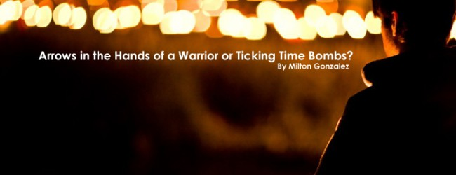 Arrows In The Hands Of A Warrior Or Ticking Time Bombs?