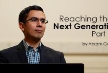 Reaching the Next Generation Pt. 1