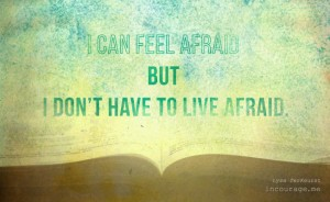 i can be afraid but don't have to live in fear