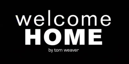 Welcome Home by Tom Weaver