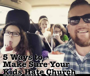 5 Ways to Make Sure Your Kids Hate Church by Tom Weaver